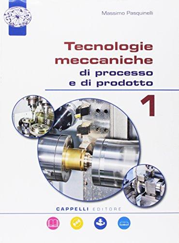 Tecnologie meccaniche di processo e di prodotto. Per meccanica e meccatronica. Per le Scuole superiori. Con e-book. Con espansione online. Con CD-ROM: 1