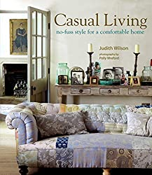 Casual Living: No-fuss style for a comfortable home by Judith Wilson (2010-10-14)