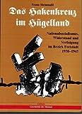 Das Hakenkreuz im Hügelland: Nationalsozialismus, Widerstand und Verfolgung im Bezirk Freistadt 1938-1945