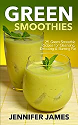 Green Smoothies: Green Smoothie Recipes for Cleansing,  Detoxing & Burning Fat
