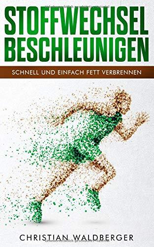 Stoffwechsel beschleunigen: Schnell und einfach Fett verbrennen por Christian Waldberger