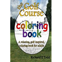 Golf Course Coloring Book: A relaxing, golf inspired, coloring book for adults.