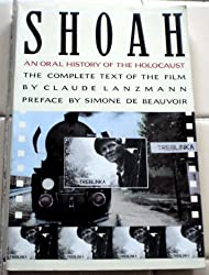 SHOAH: An Oral History of the Holocaust - The Complete Text of the Film