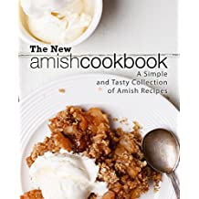 The New Amish Cookbook: A Simple and Tasty Collection of Amish Recipes (English Edition)