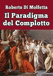 Il Paradigma del Complotto: In difesa delle Teorie della Cospirazione