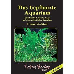 Das bepflanzte Aquarium: Ein Handbuch für die Praxis auf wissenschaftlicher Grundlage [6. Auflage 2018]