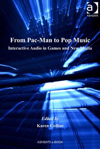 from-pac-man-to-pop-music-interactive-audio-in-games-and-new-media-ashgate-popular-and-folk-music-se