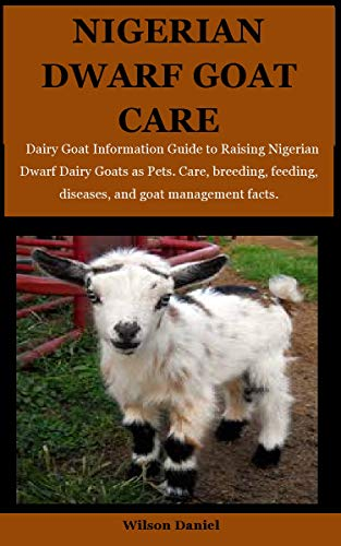 Nigerian Dwarf Goats Care: Dairy Goat Information Guide to Raising Nigerian Dwarf Dairy Goats as Pets. Care, breeding, feeding, diseases and goat management facts. (English Edition)