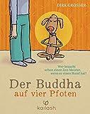 Der Buddha auf vier Pfoten: Wer braucht schon einen Zen-Meister, wenn er einen Hund hat? -