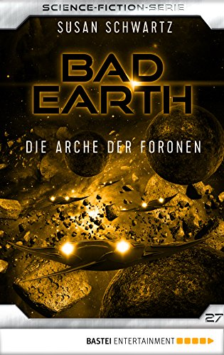 Bad Earth 27 - Science-Fiction-Serie: Die Arche der Foronen (Die Serie für Science-Fiction-Fans)