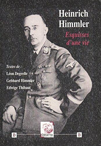Heinrich Himmler. Esquisses d une Vie
