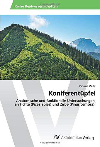 Koniferentüpfel: Anatomische und funktionelle Untersuchungen an Fichte (Picea abies) und Zirbe (Pinus cembra)