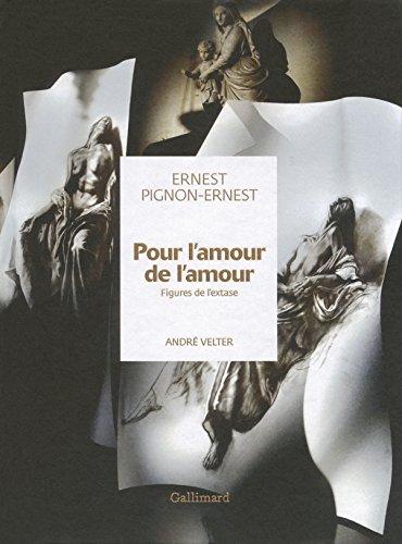 Pour l'amour de l'amour : Figures de l'extase par Ernest Pignon-Ernest, André Velter