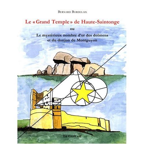 Le 'grand temple' de Haute-Saintonge : Ou Le mystérieux nombre d'or des dolmens et du donjon de Montguyon