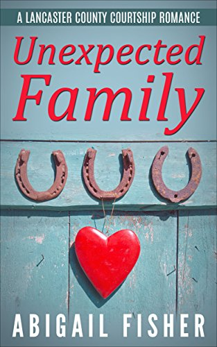 Amish Romance Unexpected Family A Lancaster County Courtship Romance