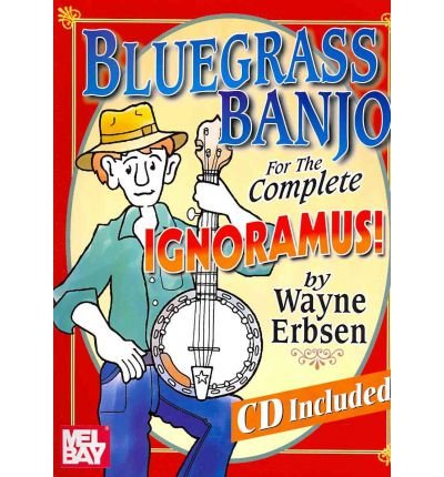 [(Bluegrass Banjo for the Complete Ignoramus!)] [Author: Wayne Erbsen] published on (December, 2004)