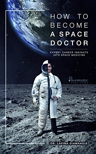 How to become a Space Doctor: Expert career insights into Space Medicine. (Diverse Medical Careers) (English Edition) (Astro Flight)