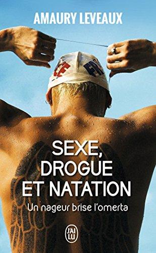 Sexe, drogue et natation : Un nageur brise l'omerta par Amaury Leveaux