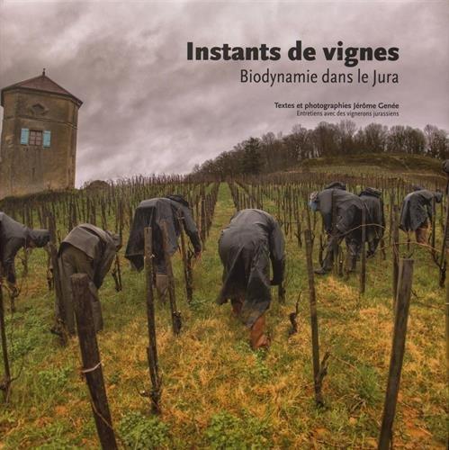 Instants de vignes : Biodynamie dans le Jura par Jérôme Genée