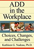 ADD In The Workplace: Choices, Changes, And Challenges by Kathleen G Nadeau (1997-09-01)