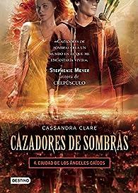 Cazadores de Sombras, 4. Ciudad de Los Angeles Caidos par Cassandra Clare
