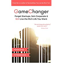 Gamechanger: Forget Start-ups, Join Corporate and Still Live the Rich Life you want