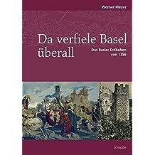 Da verfiele Basel überall: Das Basler Erdbeben von 1356. Mit einem geologischen Beitrag von Hans Peter Laubscher (Neujahrsblätter der G G G Basel)
