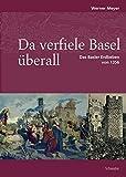 Da verfiele Basel überall: Das Basler Erdbeben von 1356. Mit einem geologischen Beitrag von Hans Peter Laubscher (Neujahrsblätter der G G G Basel) - Werner Meyer