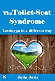 The Toilet Seat Syndrome: Letting go in a different way (English Edition)