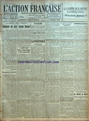 ACTION FRANCAISE (L') [No 112] du 22/04/1923 - LA NOUVELLE AFFAIRE GOHARY - COMMENT EST MORT JOSEPH DUMAS PAR LEON DAUDET - UN MYSTERE A ECLAIRCIR PAR Z. - LE SCANDALE POLICIER - NOUS DEMANDONS A ETRE ENTENDUS PAR MAURICE PUJO - ECHOS - A LA MEMOIRE DE MARIUS PLATEAU - LA POLITIQUE - I - LE DROIT PENAL ET LES THEOLOGIENS - II - LOUIS XVI LOUIS XVI LOUIS XVI - III - L'APRES-GUERRE DANS LA RUHR PAR CHARLES MAURRAS - LE CONCORDAT DE LORD CURZON PAR J. B. - GRANDEUR ET DECADENCE - M. JONNART AU POS