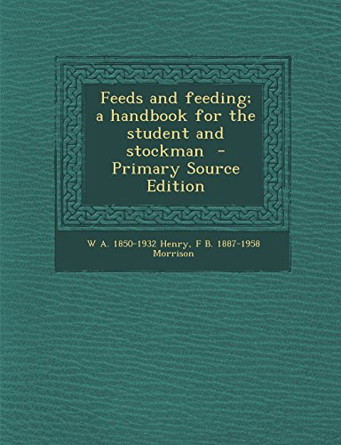 Feeds and feeding; a handbook for the student and stockman