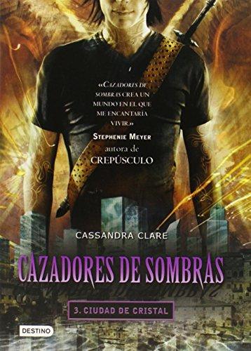 Ciudad de Cristal = The Mortal Instrument 3 (Cazadores De Sombras / Mortal Instruments) por Cassandra Clare