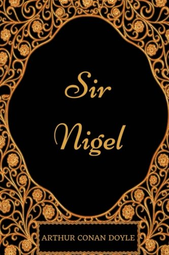 Sir Nigel: By Arthur Conan Doyle - Illustrated