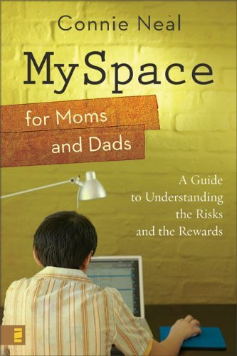 myspace-for-moms-and-dads-a-guide-to-understanding-the-risks-and-the-rewards-by-connie-neal-2007-02-