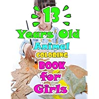 13 Years Old Animal Coloring Book For Girls: How To Draw 80+ Animals, Kids Coloring Books , 82 Pages, 8,5x11, Soft Cover, Glossy Finish by MachLou Coloring Books