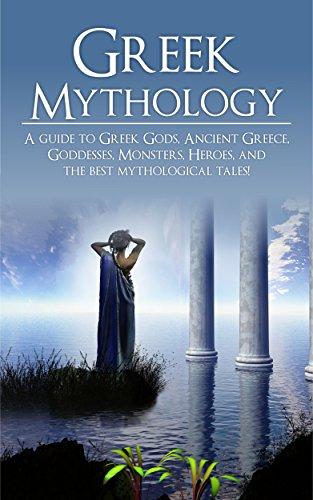 Greek Mythology: A Guide to Greek Gods, Goddesses, Monsters, Heroes, and the Best Mythological Tales