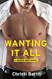Wanting It All: A Naked Men Novel