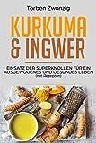 Kurkuma & Ingwer (mit Rezepten): Einsatz der Superknollen für ein ausgewogenes und gesundes Leben (German Edition)
