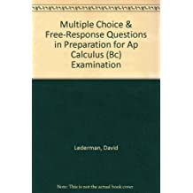 Multiple Choice & Free-Response Questions in Preparation for Ap Calculus (Bc) Examination