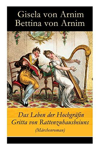 Das Leben der Hochgräfin Gritta von Rattenzuhausbeiuns (Märchenroman)