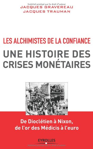 Les Alchimistes de la confiance, une histoire des crises monétaires : De Dioclétien à Nixon, de l'or des Médicis à l'euro