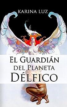 El Guardián del Planeta Délfico de [Luz, Karina]