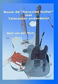 """Bouw de """"Recycled Guitar"""" met Telecaster onderdelen van [van der Moer, Bert]"""