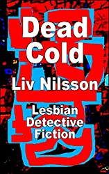 Dead Cold: Lesbian Detective Fiction (An Inspector Greco Mystery)
