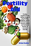 Fertility Aid:  Fertility supplements for taking charge of your fertility; Egg/Ova, sperm, cervical mucus, immune system, and hormonal booster to conceive naturally (English Edition)