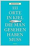 111 Orte in Kiel, die man gesehen haben muss: Reiseführer