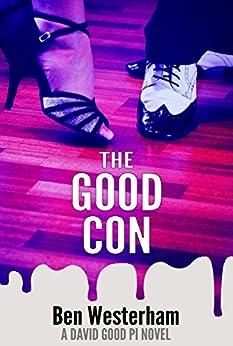 The Good Con: A David Good Private Investigator novel by [Westerham, Ben]