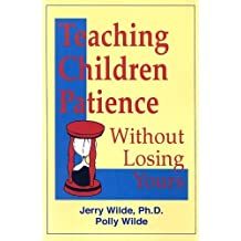 Teaching Children Patience Without Losing Yours: Written by Jerry, Edd Wilde, 1999 Edition, Publisher: Lgr Productions [Paperback]
