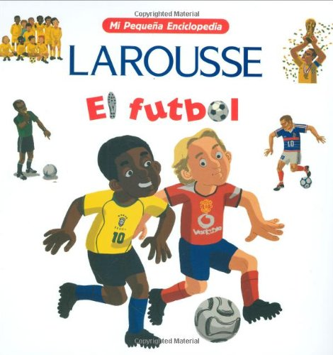 Mi Pequena Enciclopedia: Futbol: My Little Encyclopedia: Soccer (Mi Pequena Enciclopedia/ My Little Encyclopedia) por Larousse Bilingual Dictionaries