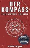 Der Kompass: Frauen verführen - ohne Moral - Vernon Colonna